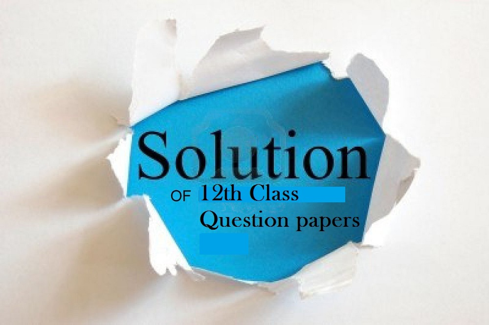 12 class Exams Solved Question papers,12th Solved question papers 2017,Solved Question papers for 12 class,12 class Question papers solutions,12th Exams 2017 Question papers Solutions