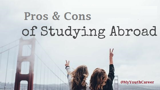 Pros and Cons of Studying Abroad, healthy pros & cons of studying abroad, important pros & cons of studying Abroad , go abroad for studies,Pros of Studying Abroad