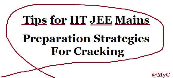 Tips for IIT JEE Mains Exam 2018, IIT JEE Mains Exam 2018 Preparation, Cracking IIT JEEMains 2018, IIT JEE Mains Exam 2018 Strategies, Tips for IIT JEE Mains 2018 Preparations