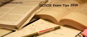ISC preparation tips 2014,ISC last min tips & tricks 2014,ICSE preparation tips 2014,ISC exams 2014 Tips,ICSE exam 2014 Tips & tricks