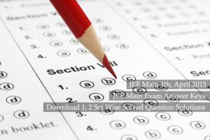 IIT JEE mains Exam Answer Key 2015,IIT JEE exam Answer key 2015,JEE Main Exam answers,JEE solved exam paper 2015,JEE mains 2015 Entrance exam answers