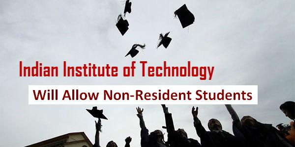 Non-Resident students can apply for IITs,Non-Resident students apply for IITs,IITs  to admit non-resident students,IIT Institues for Non-Residents,IITs to have non resident students