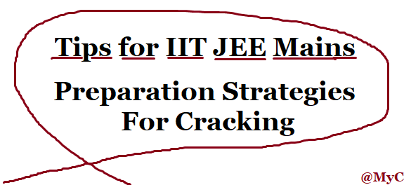 Tips for IIT JEE Mains Exam 2019, IIT JEE Mains Exam 2019 Preparation, Cracking IIT JEE Mains 2019, IIT JEE Mains Exam 2019 Strategies, Tips for IIT JEE Mains 2019 Preparations